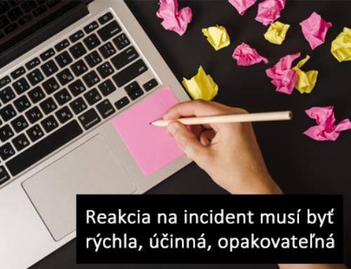 Reakcia na incident musí byť rýchla, účinná, opakovateľná.